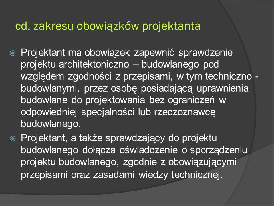cd. zakresu obowiązków projektanta  Projektant ma obowiązek zapewnić sprawdzenie projektu architektoniczno – budowlanego pod względem zgodności z prz