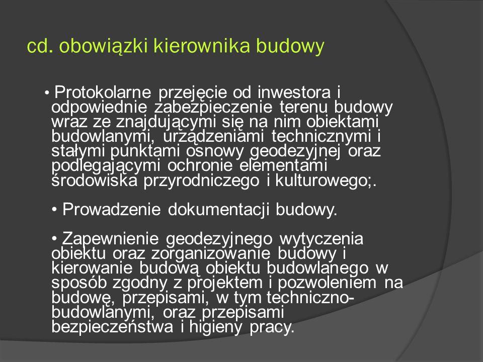 cd. obowiązki kierownika budowy Protokolarne przejęcie od inwestora i odpowiednie zabezpieczenie terenu budowy wraz ze znajdującymi się na nim obiekta