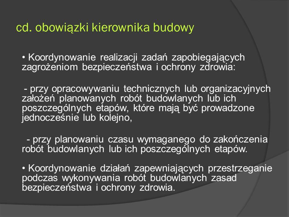 cd. obowiązki kierownika budowy Koordynowanie realizacji zadań zapobiegających zagrożeniom bezpieczeństwa i ochrony zdrowia: - przy opracowywaniu tech