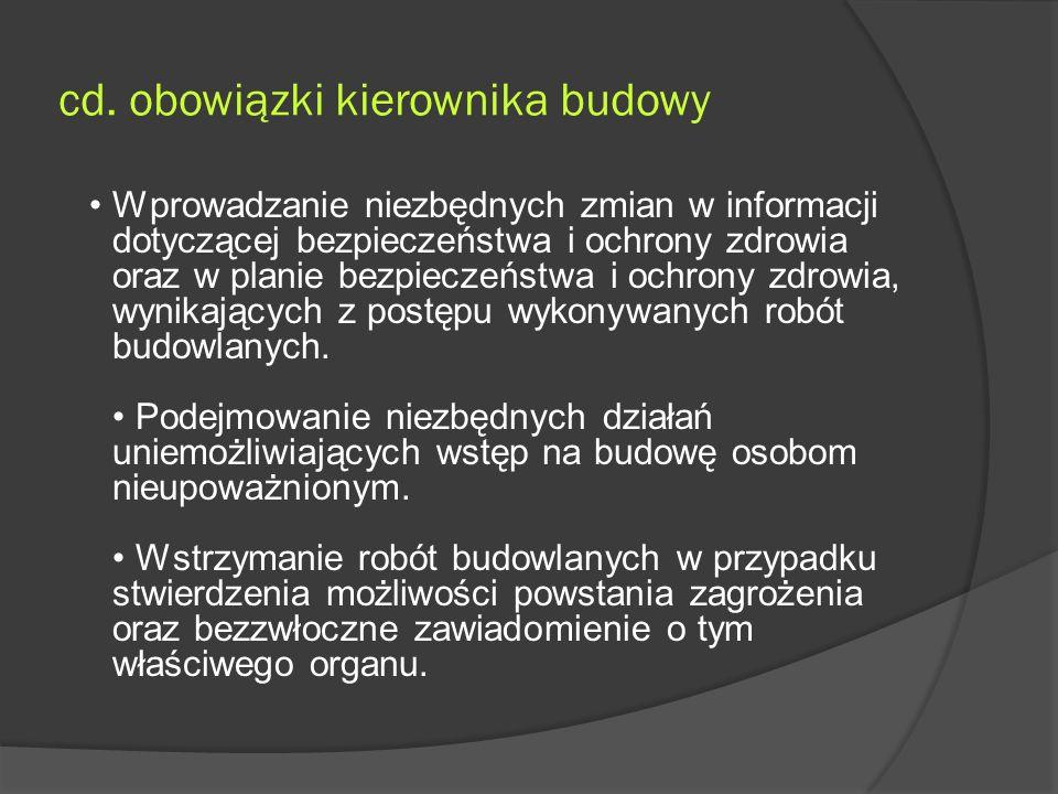 cd. obowiązki kierownika budowy Wprowadzanie niezbędnych zmian w informacji dotyczącej bezpieczeństwa i ochrony zdrowia oraz w planie bezpieczeństwa i