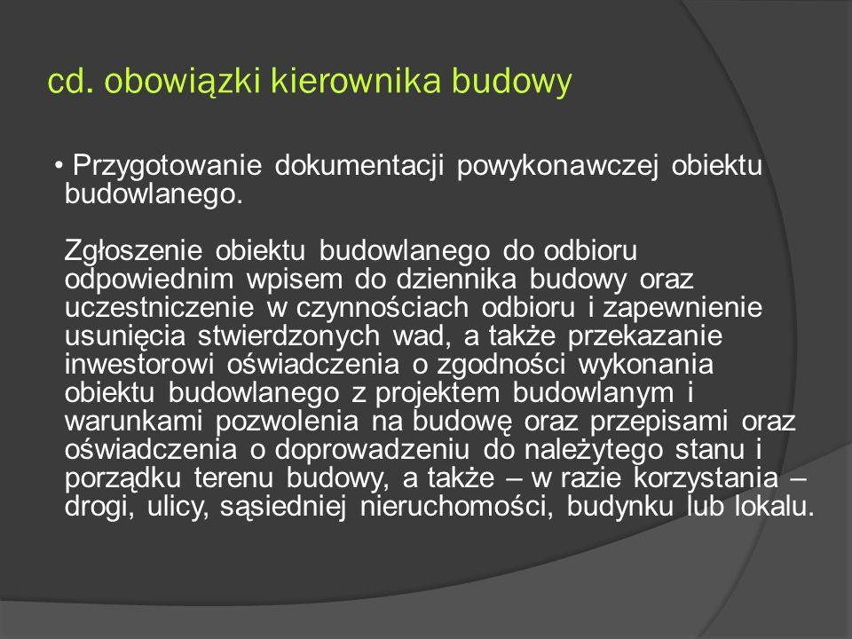 cd.obowiązki kierownika budowy Przygotowanie dokumentacji powykonawczej obiektu budowlanego.