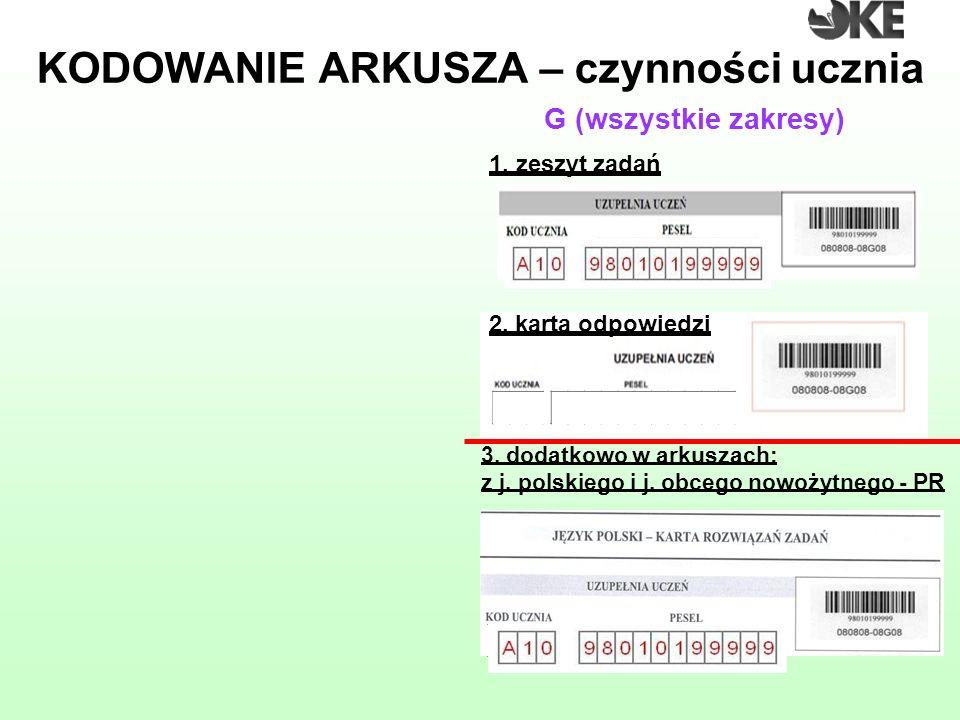 KODOWANIE ARKUSZA – czynności ucznia 3. dodatkowo w arkuszach: z j. polskiego i j. obcego nowożytnego - PR 2. karta odpowiedzi G (wszystkie zakresy) 1