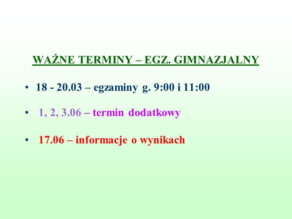 WAŻNE TERMINY – EGZ. GIMNAZJALNY 18 - 20.03 – egzaminy g. 9:00 i 11:00 1, 2, 3.06 – termin dodatkowy 17.06 – informacje o wynikach