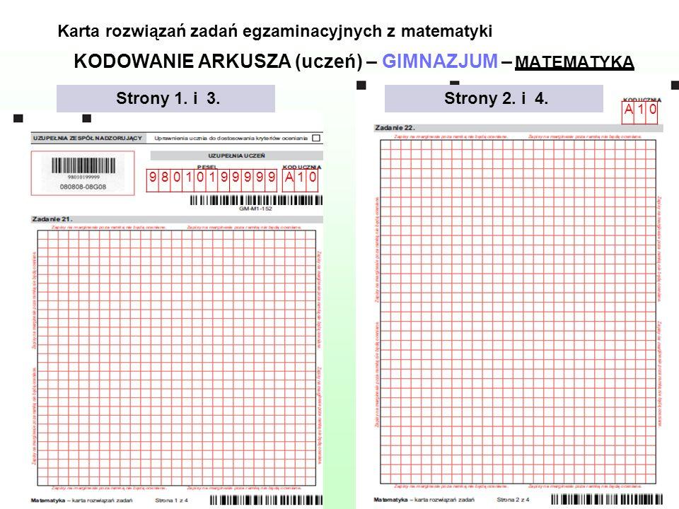 KODOWANIE ARKUSZA (uczeń) – GIMNAZJUM – MATEMATYKA Karta rozwiązań zadań egzaminacyjnych z matematyki Strony 1. i 3.Strony 2. i 4. 98010199999A10 A10