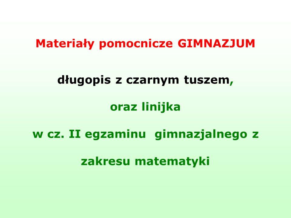 Materiały pomocnicze GIMNAZJUM długopis z czarnym tuszem, oraz linijka w cz. II egzaminu gimnazjalnego z zakresu matematyki