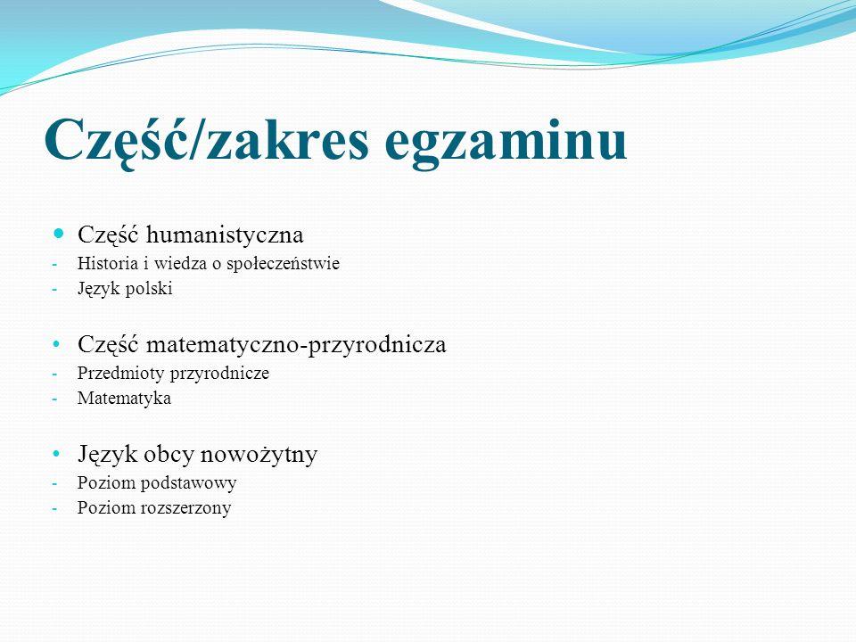 Część/zakres egzaminu Część humanistyczna - Historia i wiedza o społeczeństwie - Język polski Część matematyczno-przyrodnicza - Przedmioty przyrodnicze - Matematyka Język obcy nowożytny - Poziom podstawowy - Poziom rozszerzony