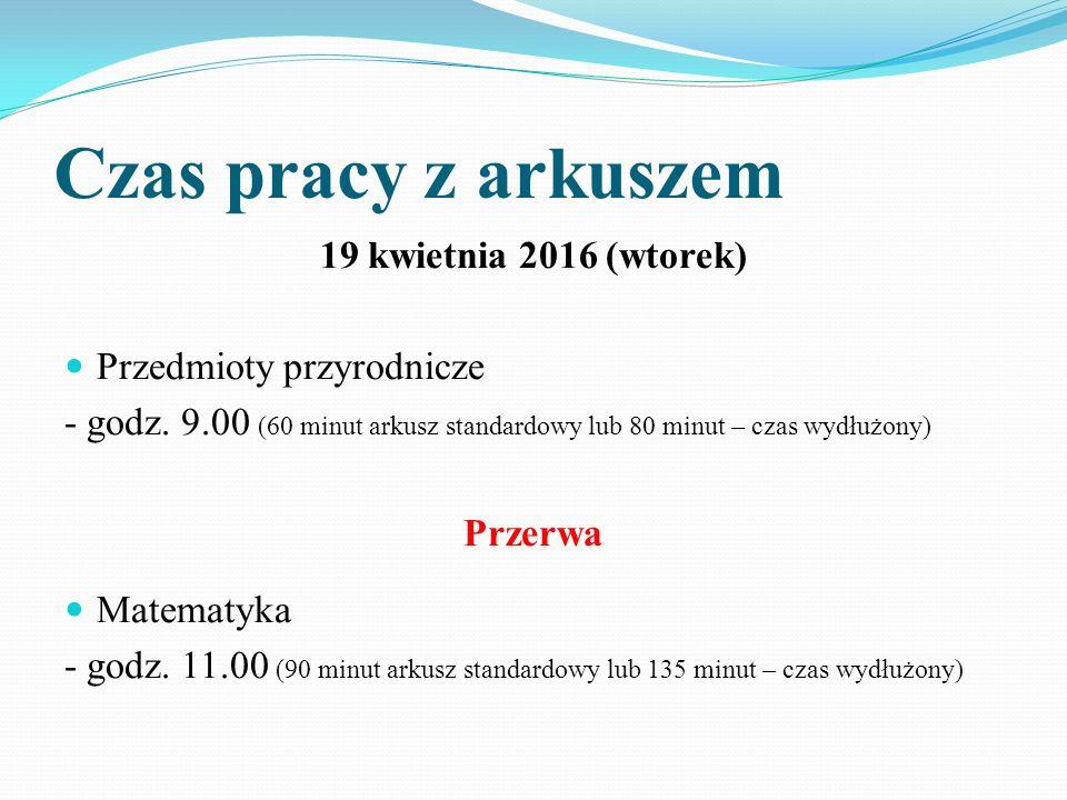 Czas pracy z arkuszem 19 kwietnia 2016 (wtorek) Przedmioty przyrodnicze - godz.
