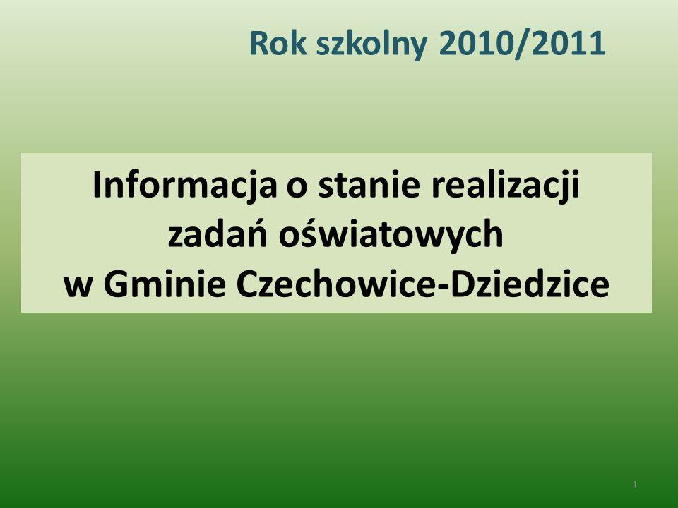 Informacja o stanie realizacji zadań oświatowych w Gminie Czechowice-Dziedzice Rok szkolny 2010/2011 1