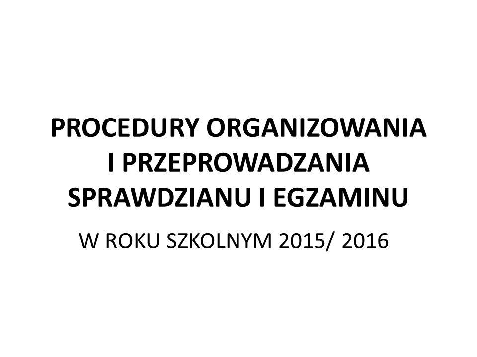 PROCEDURY ORGANIZOWANIA I PRZEPROWADZANIA SPRAWDZIANU I EGZAMINU W ROKU SZKOLNYM 2015/ 2016