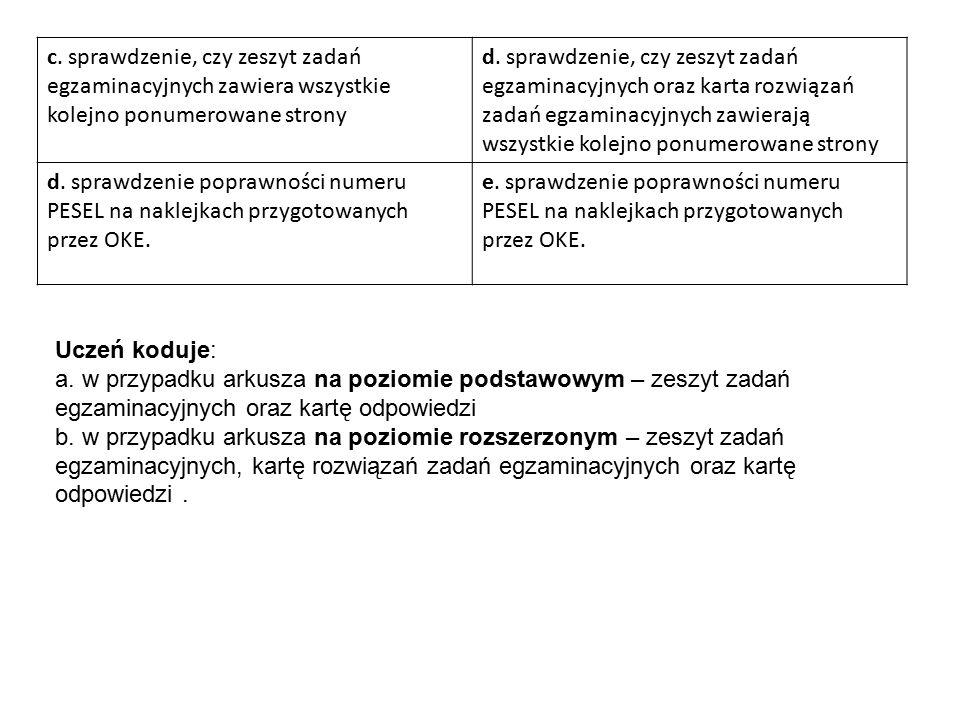 c. sprawdzenie, czy zeszyt zadań egzaminacyjnych zawiera wszystkie kolejno ponumerowane strony d.