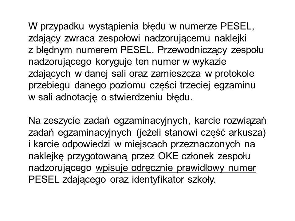 W przypadku wystąpienia błędu w numerze PESEL, zdający zwraca zespołowi nadzorującemu naklejki z błędnym numerem PESEL.
