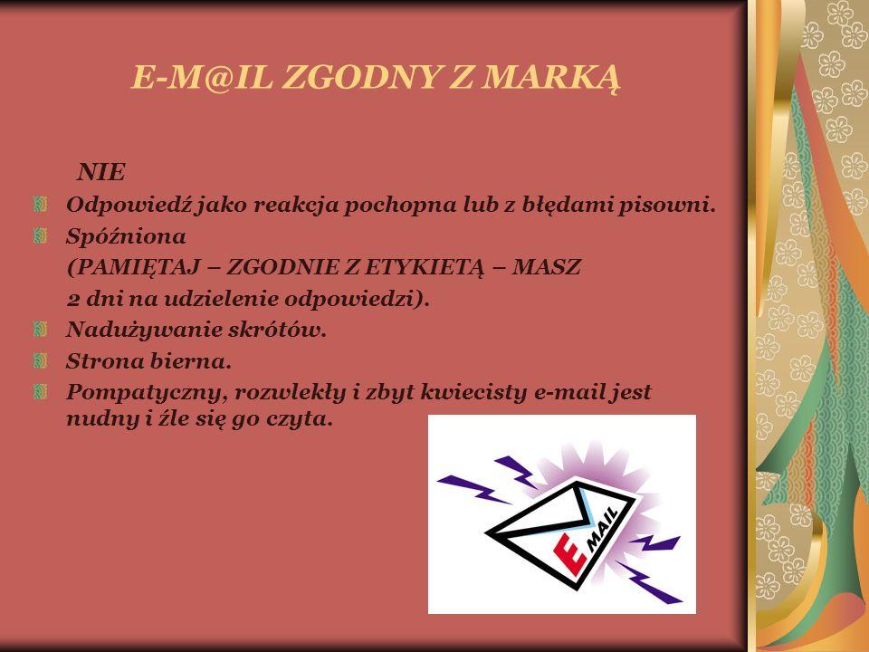 E-M@IL ZGODNY Z MARKĄ NIE Odpowiedź jako reakcja pochopna lub z błędami pisowni.