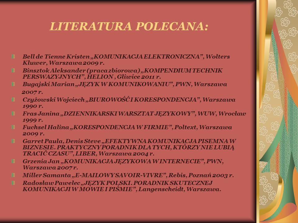 """LITERATURA POLECANA: Bell de Tienne Kristen """"KOMUNIKACJA ELEKTRONICZNA"""", Wolters Kluwer, Warszawa 2009 r. Binsztok Aleksander (praca zbiorowa) """"KOMPEN"""