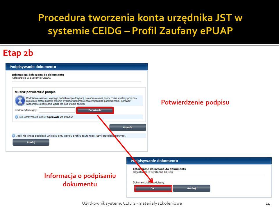 Użytkownik systemu CEIDG - materiały szkoleniowe14 Potwierdzenie podpisu Informacja o podpisaniu dokumentu Etap 2b