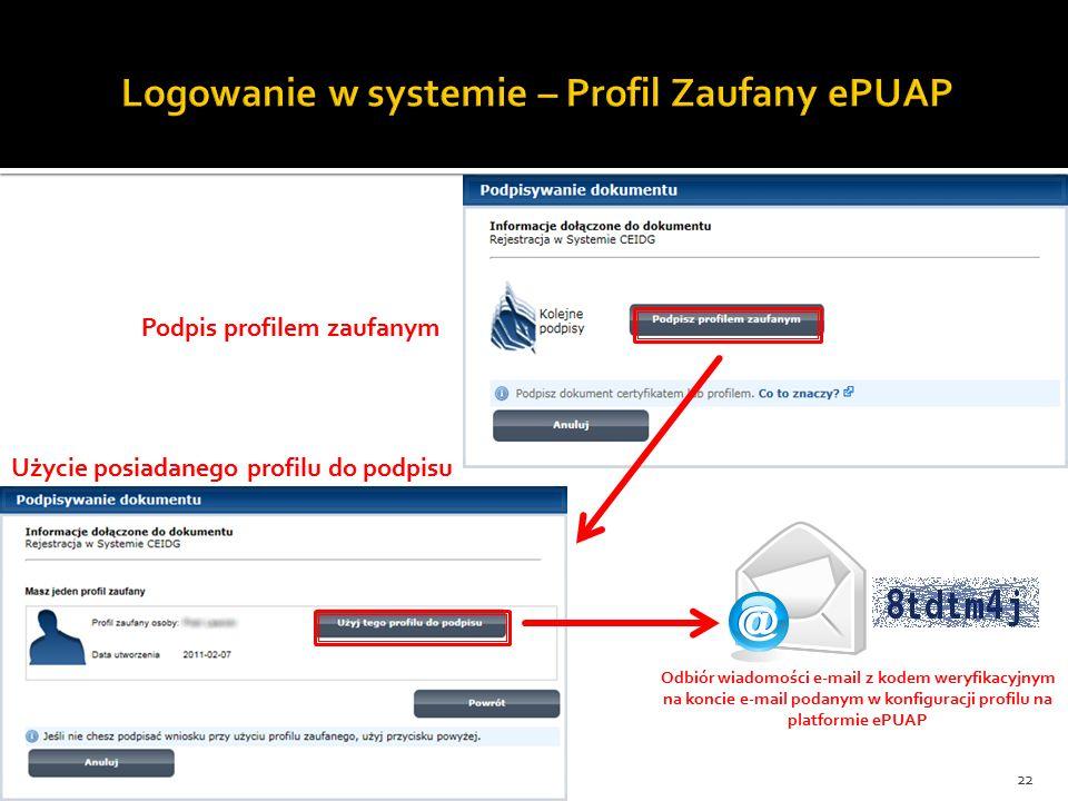 22 Podpis profilem zaufanym Użycie posiadanego profilu do podpisu Odbiór wiadomości e-mail z kodem weryfikacyjnym na koncie e-mail podanym w konfiguracji profilu na platformie ePUAP