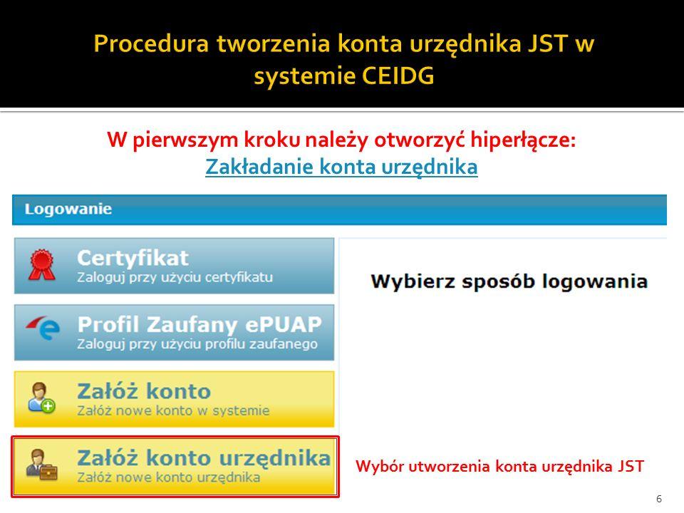 Wybór utworzenia konta urzędnika JST 6 W pierwszym kroku należy otworzyć hiperłącze: Zakładanie konta urzędnika