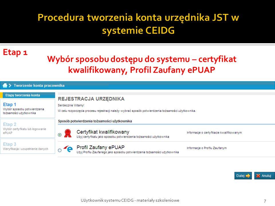 Użytkownik systemu CEIDG - materiały szkoleniowe7 Wybór sposobu dostępu do systemu – certyfikat kwalifikowany, Profil Zaufany ePUAP Etap 1