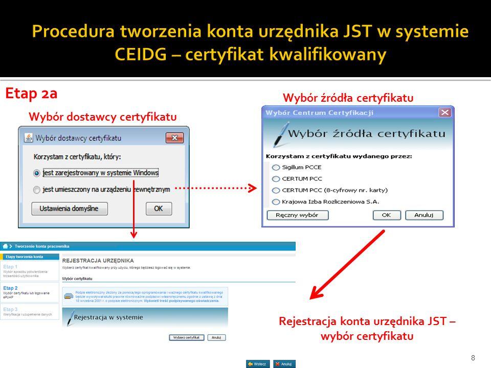 Wybór dostawcy certyfikatu Wybór źródła certyfikatu Rejestracja konta urzędnika JST – wybór certyfikatu Etap 2a 8