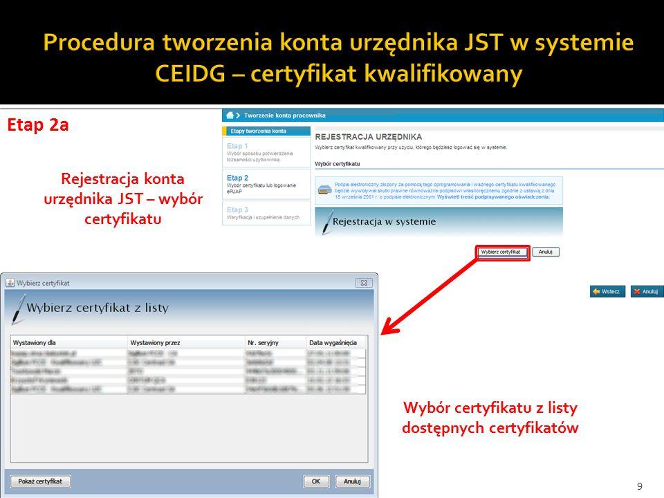 Wybór certyfikatu z listy dostępnych certyfikatów Etap 2a 9 Rejestracja konta urzędnika JST – wybór certyfikatu