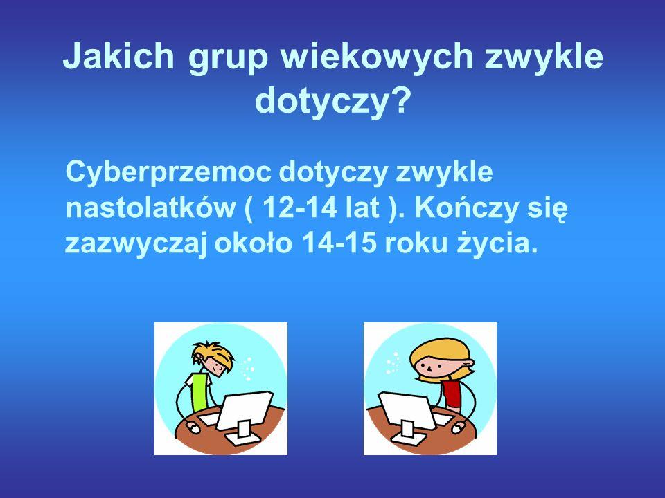 Jakich grup wiekowych zwykle dotyczy. Cyberprzemoc dotyczy zwykle nastolatków ( 12-14 lat ).