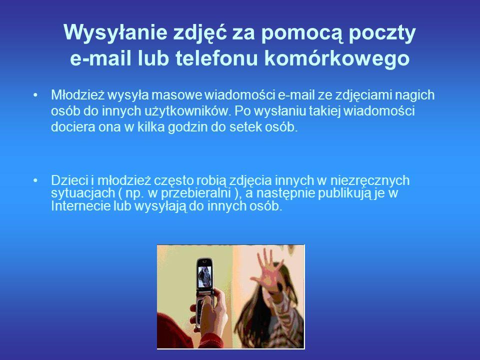Wysyłanie zdjęć za pomocą poczty e-mail lub telefonu komórkowego Młodzież wysyła masowe wiadomości e-mail ze zdjęciami nagich osób do innych użytkowników.