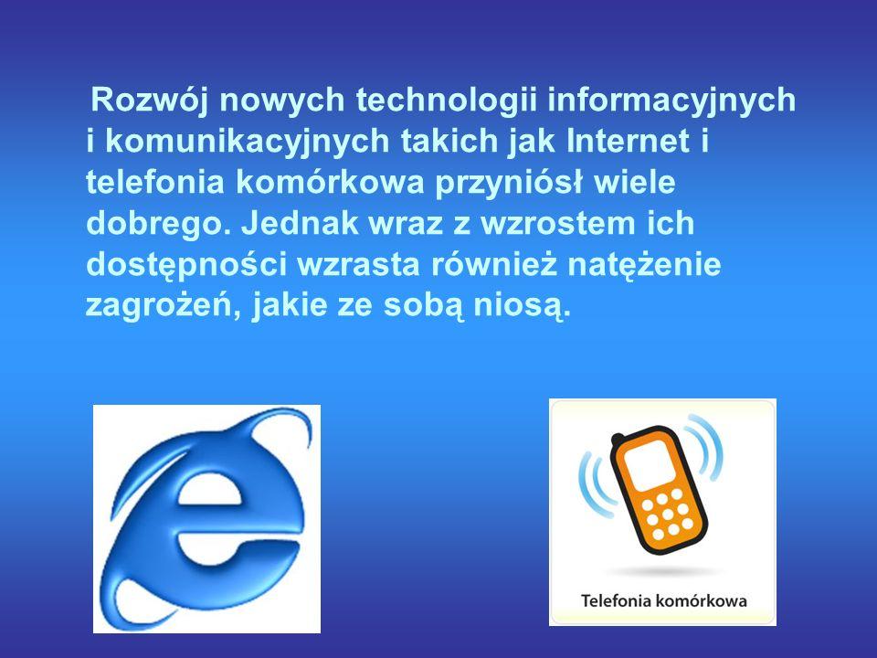 Rozwój nowych technologii informacyjnych i komunikacyjnych takich jak Internet i telefonia komórkowa przyniósł wiele dobrego.