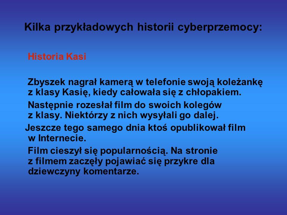Kilka przykładowych historii cyberprzemocy: Historia Kasi Zbyszek nagrał kamerą w telefonie swoją koleżankę z klasy Kasię, kiedy całowała się z chłopakiem.