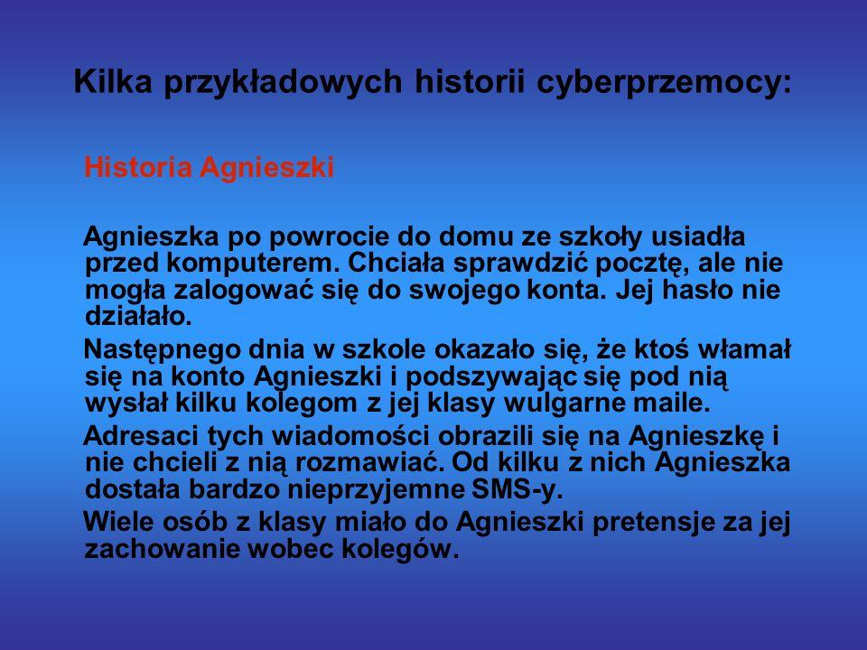 Kilka przykładowych historii cyberprzemocy: Historia Agnieszki Agnieszka po powrocie do domu ze szkoły usiadła przed komputerem.