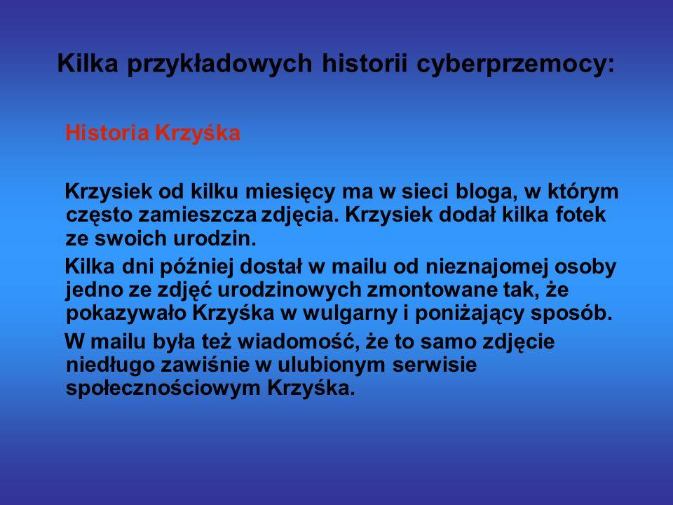Kilka przykładowych historii cyberprzemocy: Historia Krzyśka Krzysiek od kilku miesięcy ma w sieci bloga, w którym często zamieszcza zdjęcia.