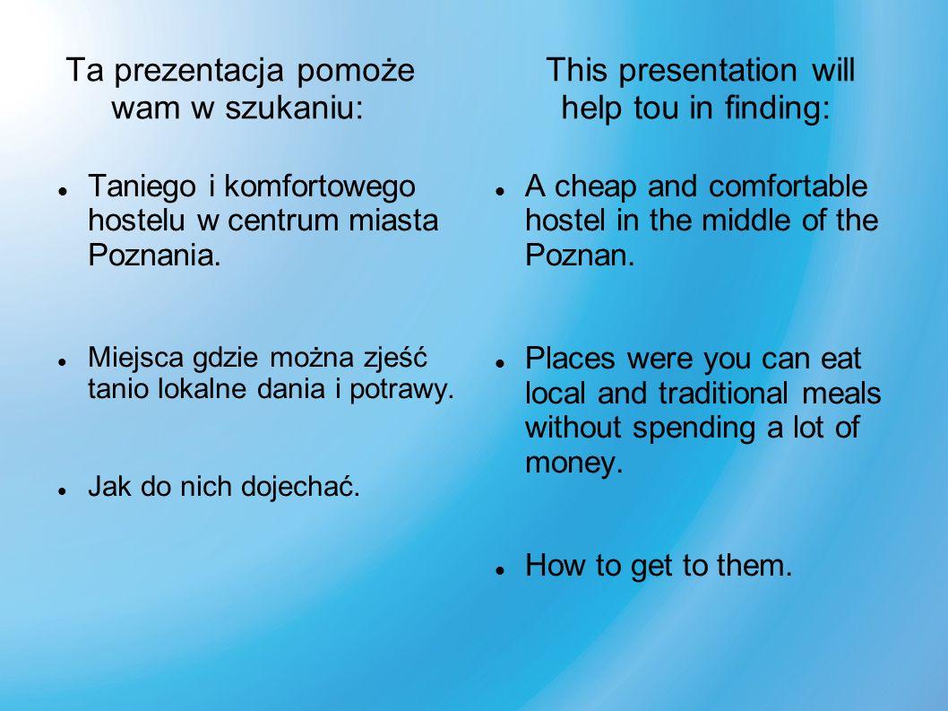 Ta prezentacja pomoże This presentation will wam w szukaniu: help tou in finding: Taniego i komfortowego hostelu w centrum miasta Poznania.