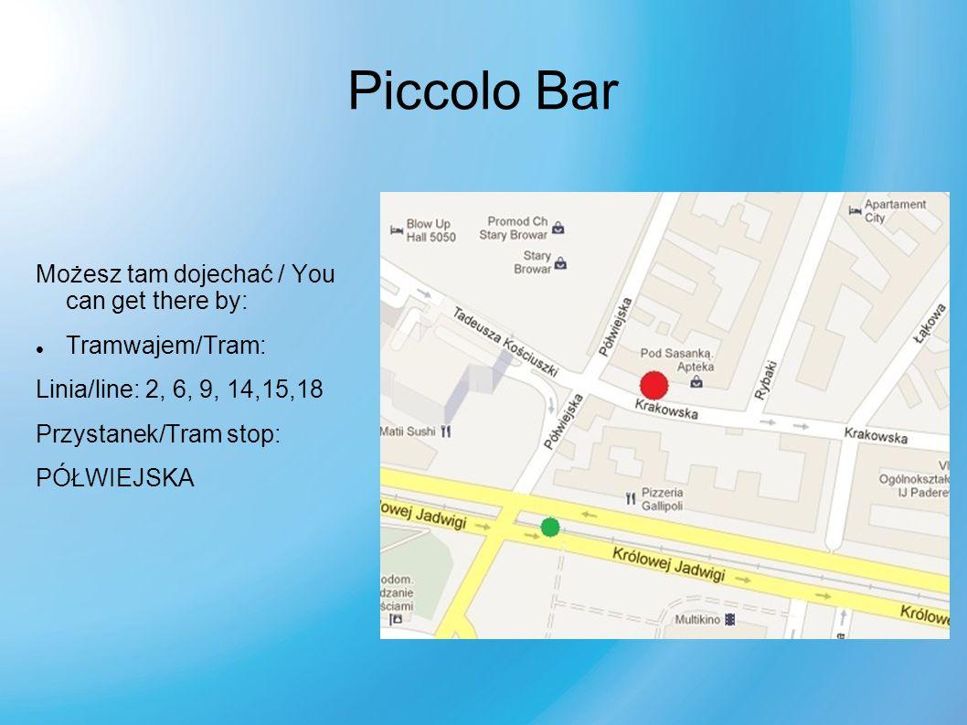 Piccolo Bar Możesz tam dojechać / You can get there by: Tramwajem/Tram: Linia/line: 2, 6, 9, 14,15,18 Przystanek/Tram stop: PÓŁWIEJSKA