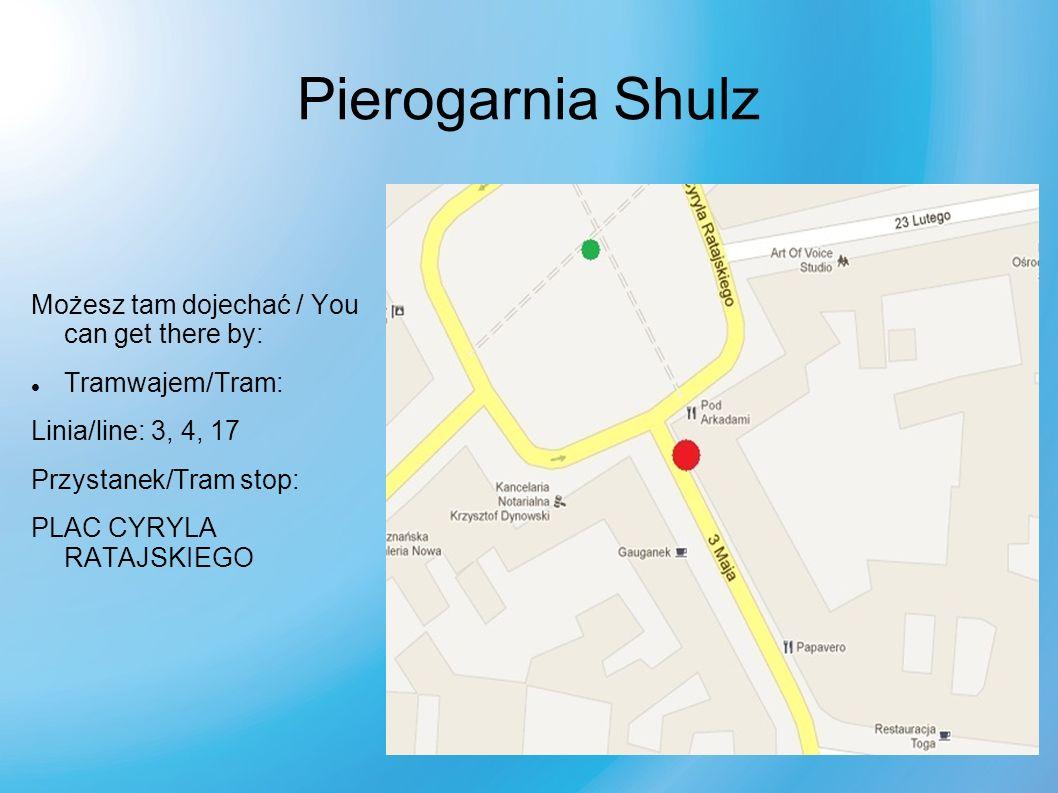 Pierogarnia Shulz Możesz tam dojechać / You can get there by: Tramwajem/Tram: Linia/line: 3, 4, 17 Przystanek/Tram stop: PLAC CYRYLA RATAJSKIEGO