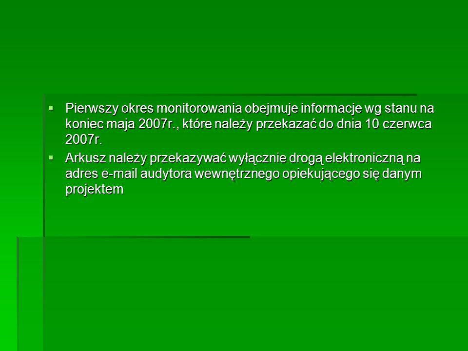  Pierwszy okres monitorowania obejmuje informacje wg stanu na koniec maja 2007r., które należy przekazać do dnia 10 czerwca 2007r.  Arkusz należy pr