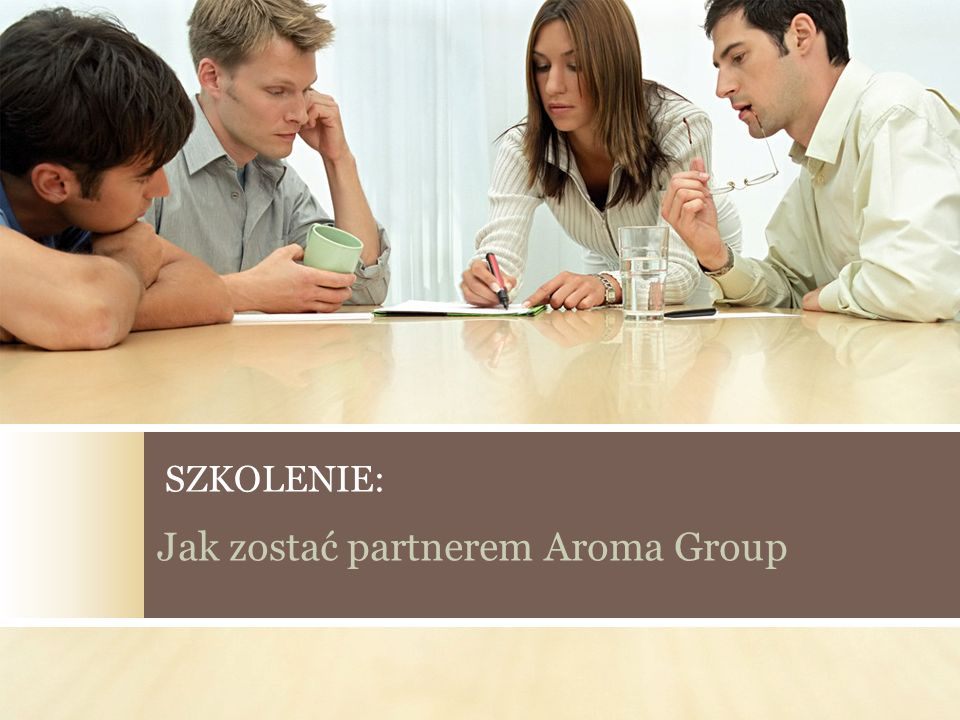 Jak zostać partnerem Aroma Group SZKOLENIE: