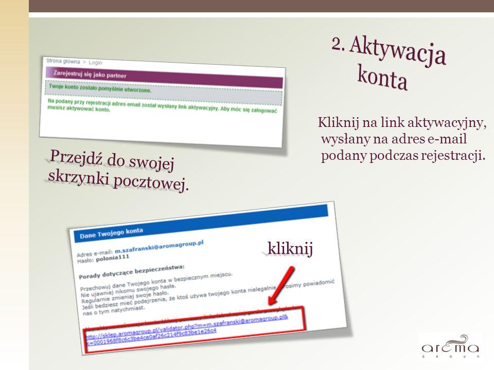 Kliknij na link aktywacyjny, wysłany na adres e-mail podany podczas rejestracji. kliknij Przejdź do swojej skrzynki pocztowej.