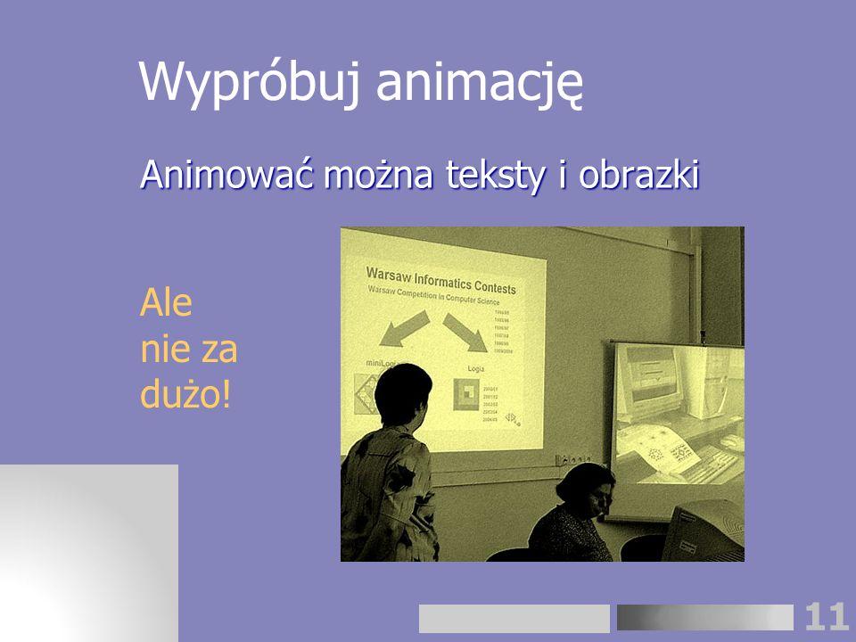 11 Wypróbuj animację Animować można teksty i obrazki Ale nie za dużo!