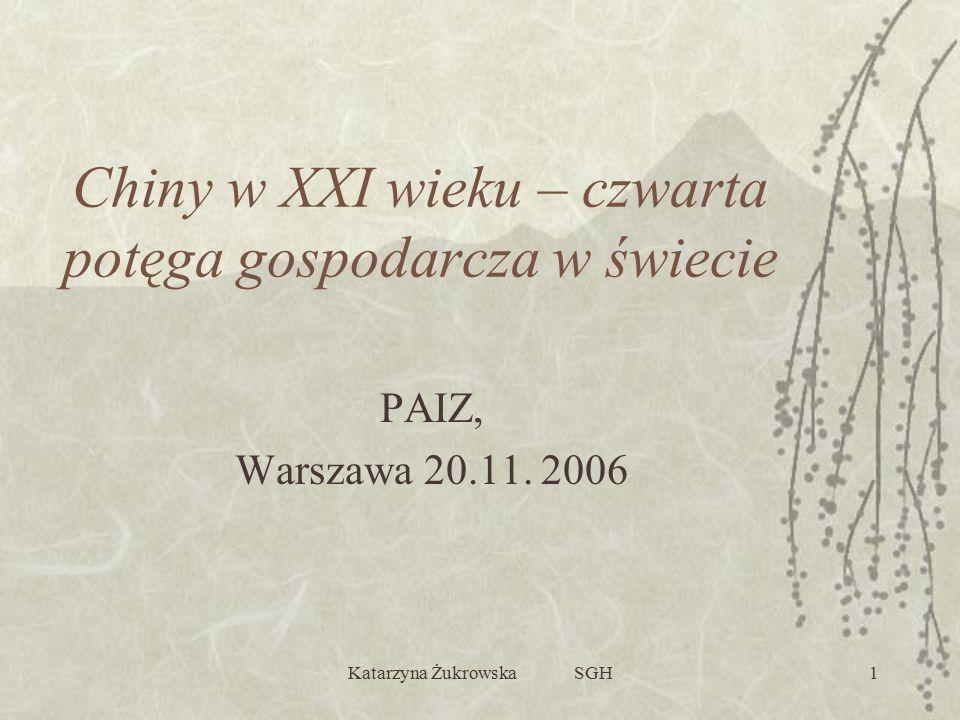 Katarzyna Żukrowska SGH1 Chiny w XXI wieku – czwarta potęga gospodarcza w świecie PAIZ, Warszawa 20.11. 2006