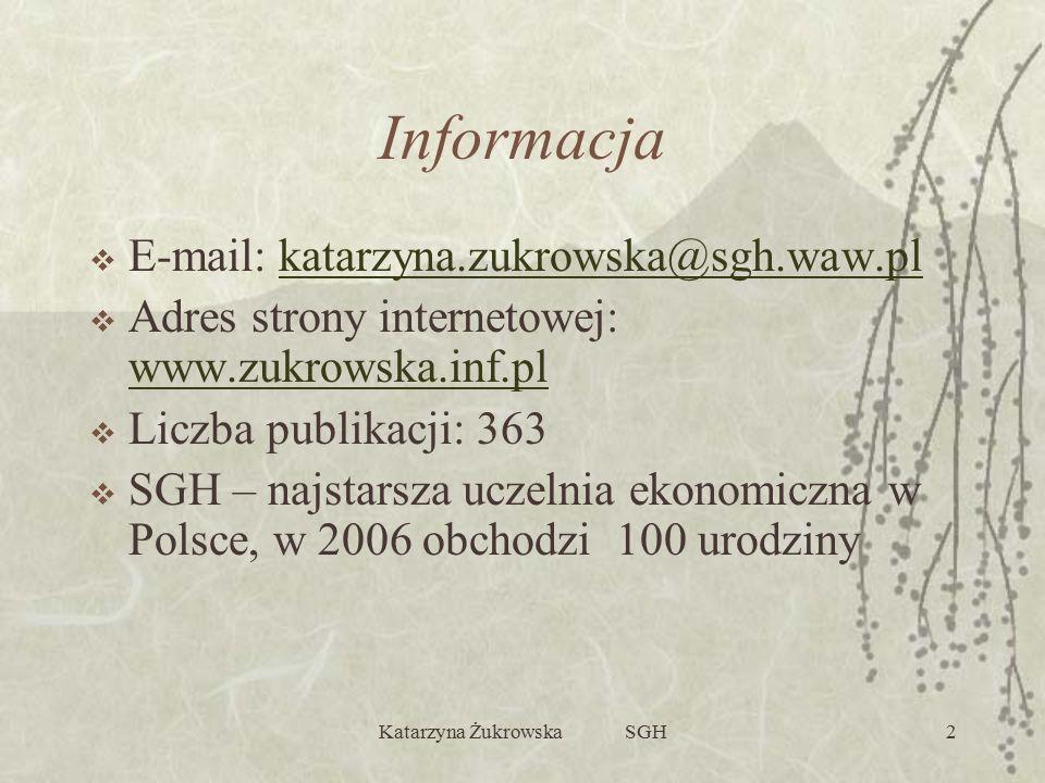 Katarzyna Żukrowska SGH2 Informacja  E-mail: katarzyna.zukrowska@sgh.waw.plkatarzyna.zukrowska@sgh.waw.pl  Adres strony internetowej: www.zukrowska.inf.pl www.zukrowska.inf.pl  Liczba publikacji: 363  SGH – najstarsza uczelnia ekonomiczna w Polsce, w 2006 obchodzi 100 urodziny