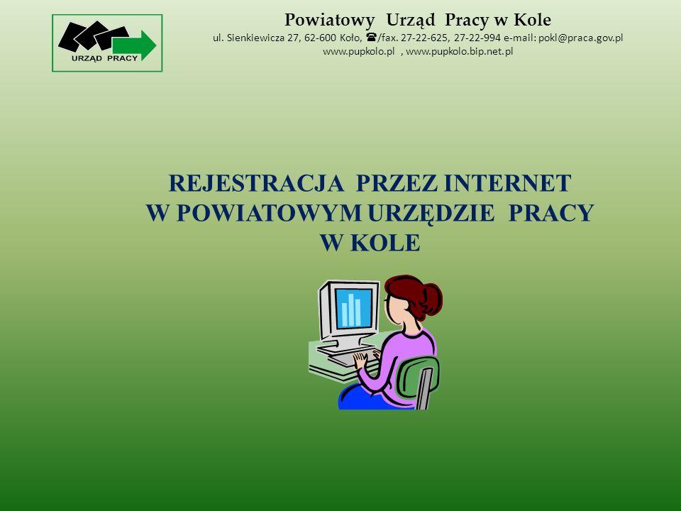 REJESTRACJA PRZEZ INTERNET W POWIATOWYM URZĘDZIE PRACY W KOLE Powiatowy Urząd Pracy w Kole ul.