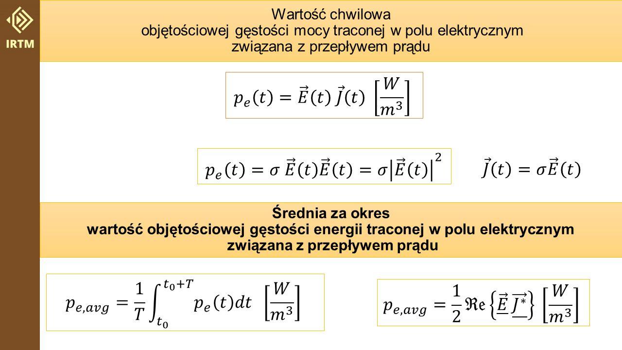 Wartość chwilowa objętościowej gęstości mocy traconej w polu elektrycznym związana z przepływem prądu Średnia za okres wartość objętościowej gęstości energii traconej w polu elektrycznym związana z przepływem prądu