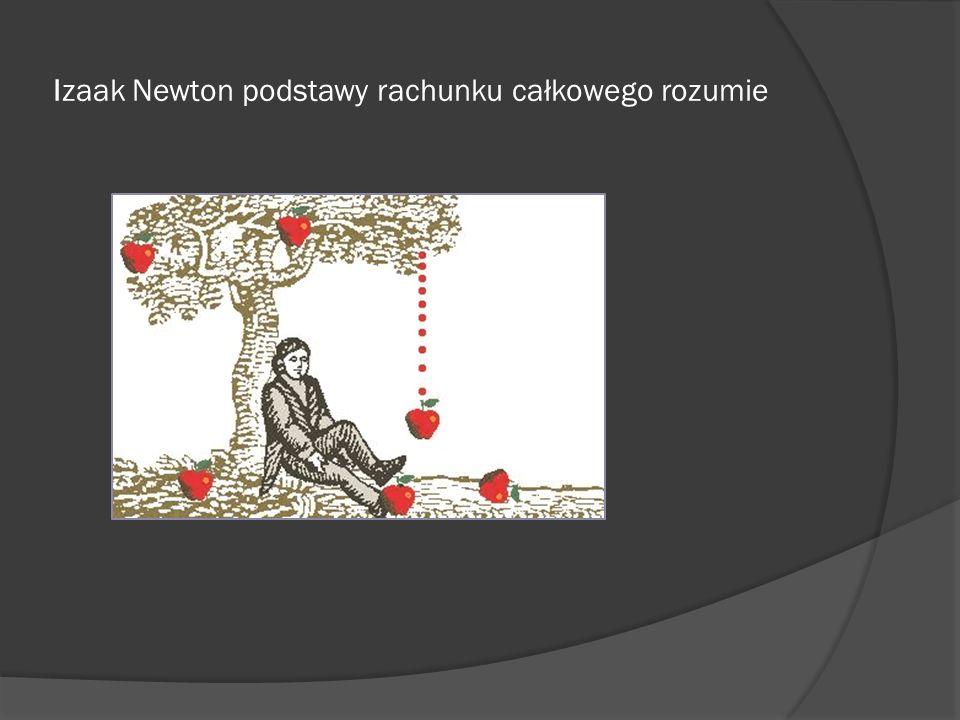 Izaak Newton podstawy rachunku całkowego rozumie
