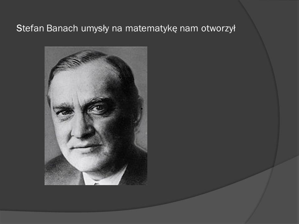 Stefan Banach umysły na matematykę nam otworzył