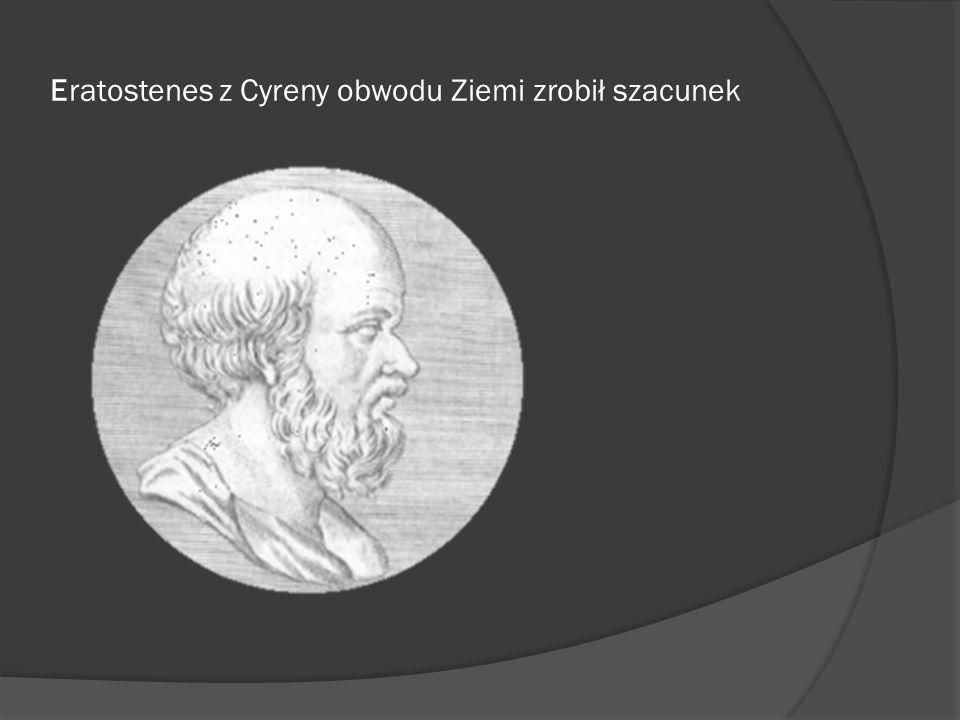 Eratostenes z Cyreny obwodu Ziemi zrobił szacunek