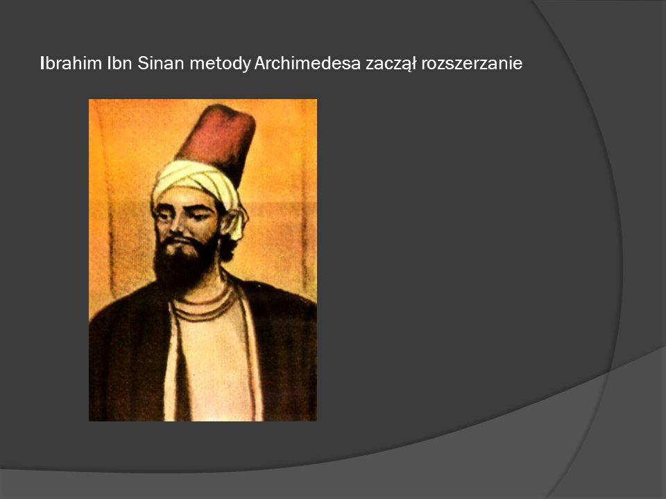 Ibrahim Ibn Sinan metody Archimedesa zaczął rozszerzanie