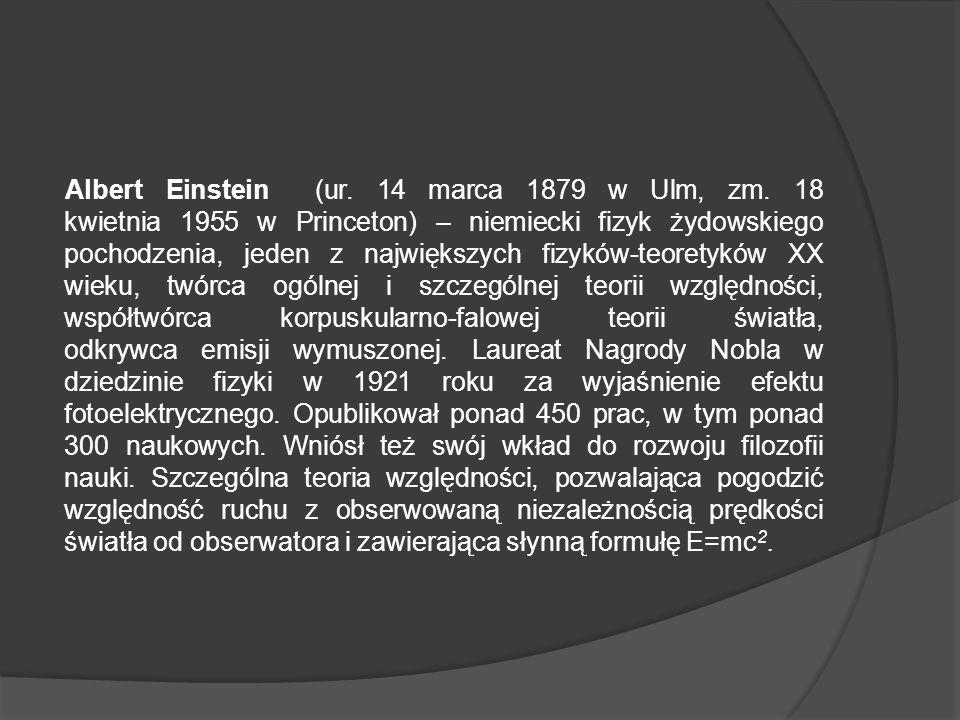 Albert Einstein (ur.14 marca 1879 w Ulm, zm.