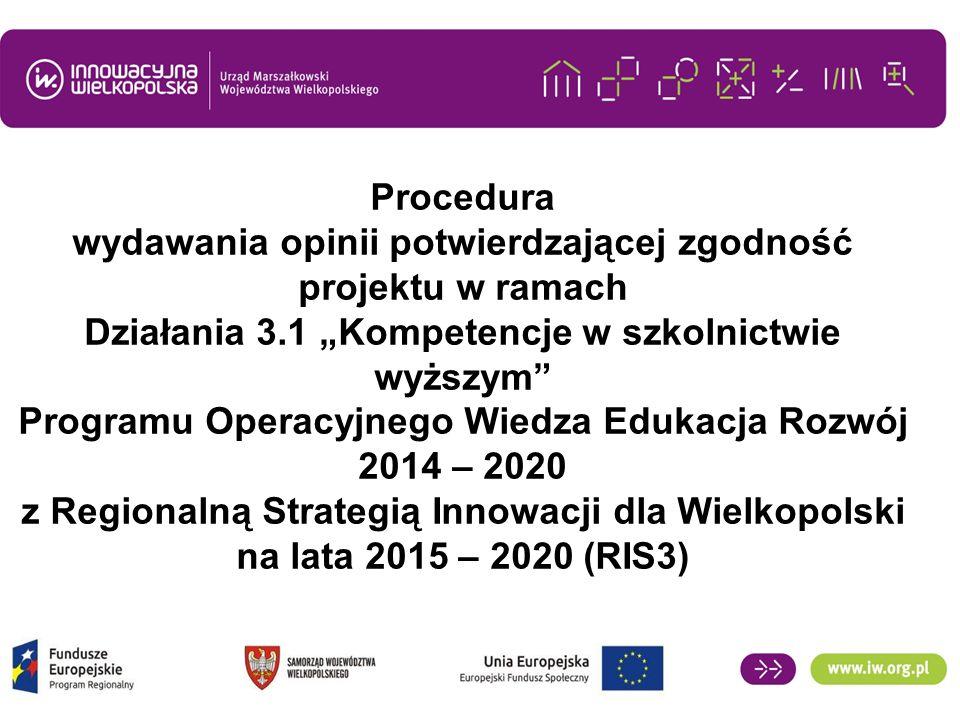 """Procedura wydawania opinii potwierdzającej zgodność projektu w ramach Działania 3.1 """"Kompetencje w szkolnictwie wyższym Programu Operacyjnego Wiedza Edukacja Rozwój 2014 – 2020 z Regionalną Strategią Innowacji dla Wielkopolski na lata 2015 – 2020 (RIS3)"""