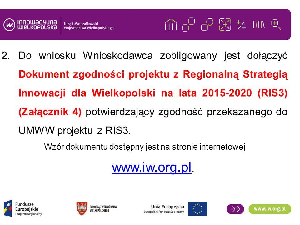 2.Do wniosku Wnioskodawca zobligowany jest dołączyć Dokument zgodności projektu z Regionalną Strategią Innowacji dla Wielkopolski na lata 2015-2020 (RIS3) (Załącznik 4) potwierdzający zgodność przekazanego do UMWW projektu z RIS3.