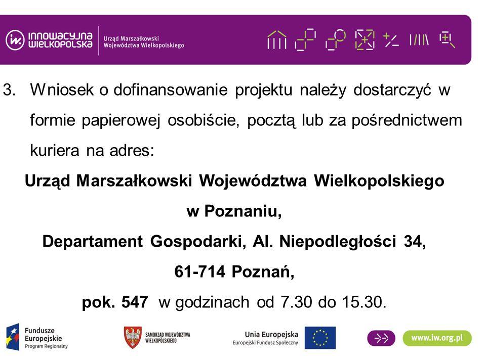 3.Wniosek o dofinansowanie projektu należy dostarczyć w formie papierowej osobiście, pocztą lub za pośrednictwem kuriera na adres: Urząd Marszałkowski