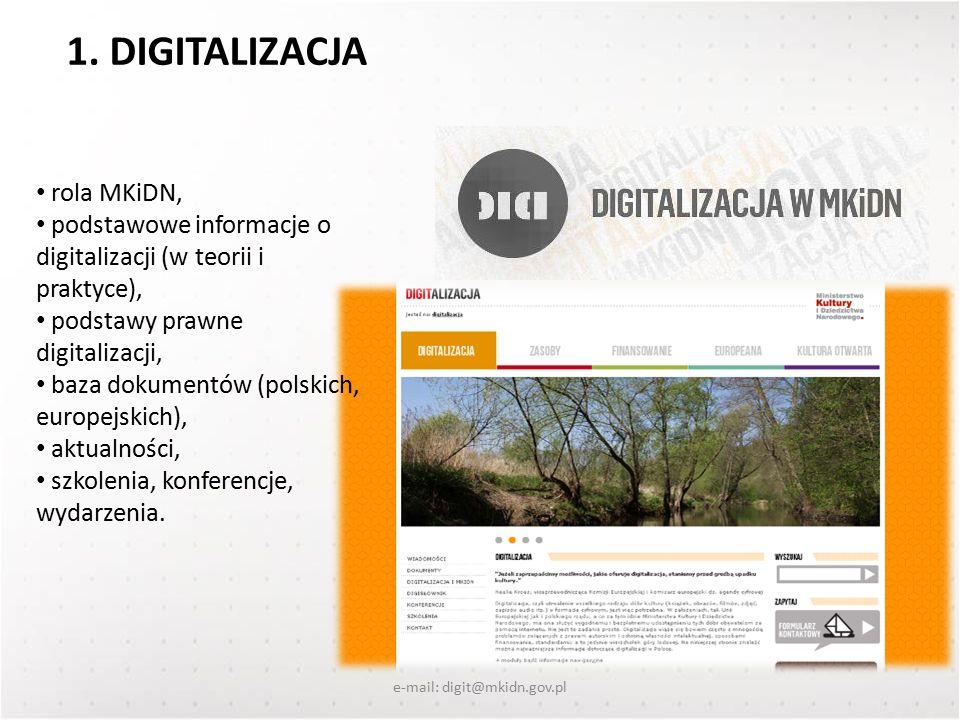 rola MKiDN, podstawowe informacje o digitalizacji (w teorii i praktyce), podstawy prawne digitalizacji, baza dokumentów (polskich, europejskich), aktualności, szkolenia, konferencje, wydarzenia.