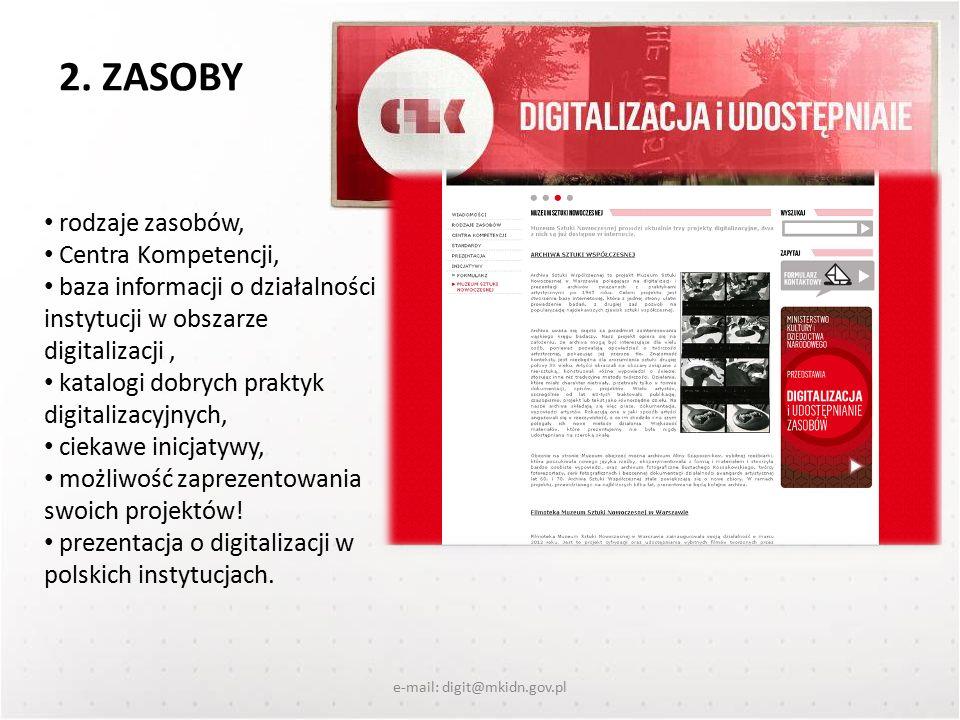 2. ZASOBY e-mail: digit@mkidn.gov.pl rodzaje zasobów, Centra Kompetencji, baza informacji o działalności instytucji w obszarze digitalizacji, katalogi